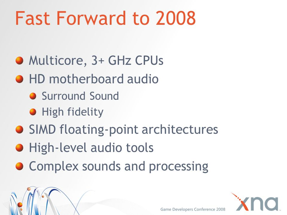 Fast Forward to 2008 Multicore, 3+ GHz CPUs HD motherboard audio
