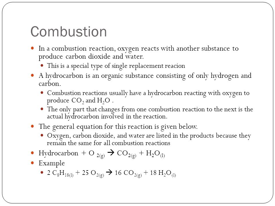 Combustion In a combustion reaction, oxygen reacts with another substance to produce carbon dioxide and water.