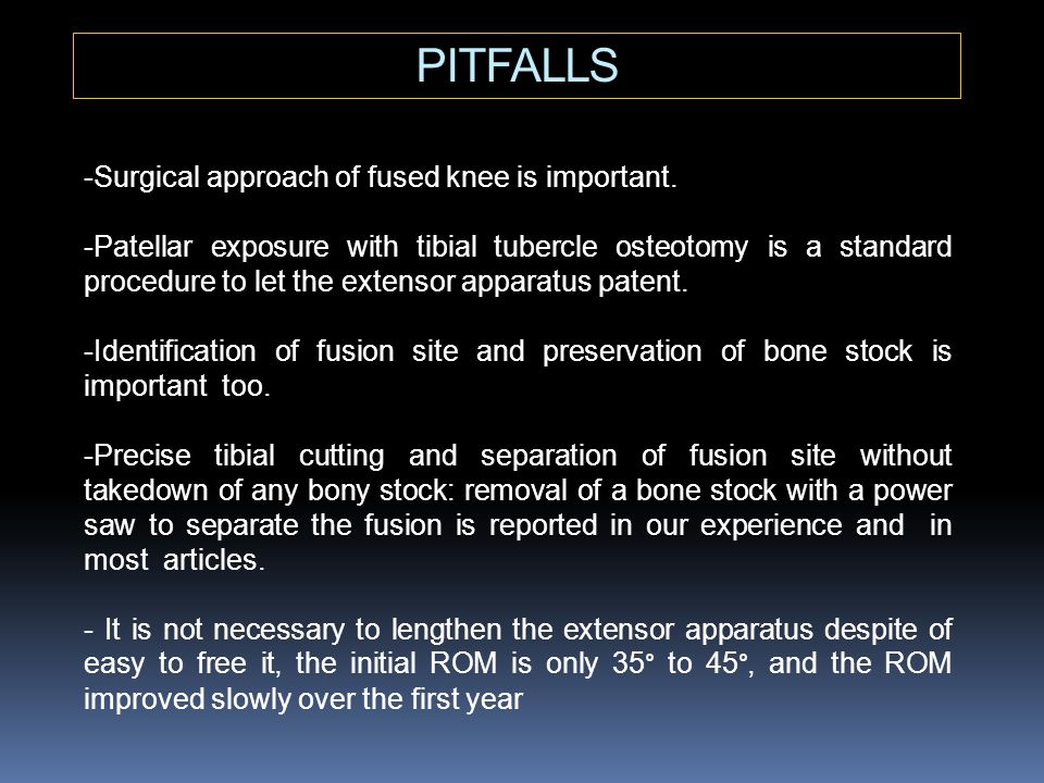 PITFALLS -Surgical approach of fused knee is important.