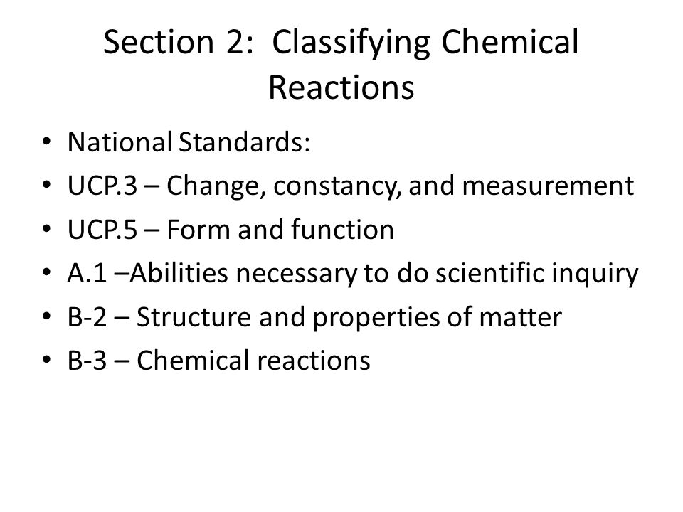 classifying chemical reaction Section 8-3: classifying chemical reactions reaction type general format characteristics of reactants characteristics of products example (s) decomposition ab a + b only one reactant.