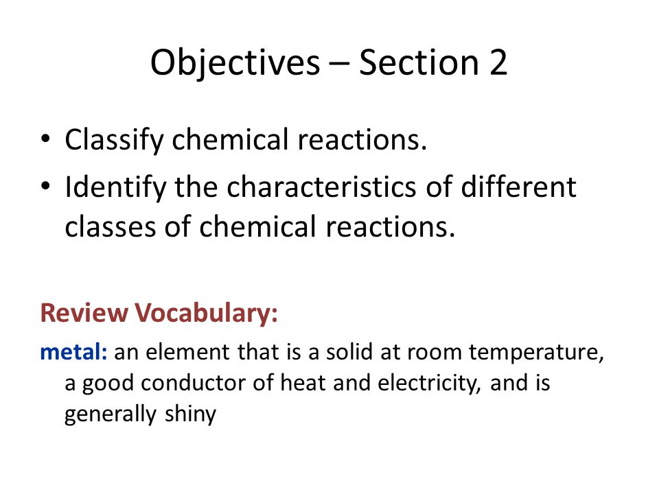 Objectives – Section 2 Classify chemical reactions.