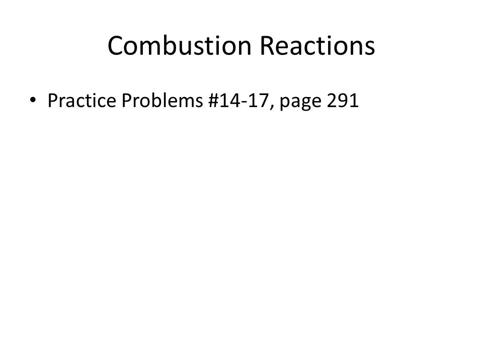 Combustion Reactions Practice Problems #14-17, page 291