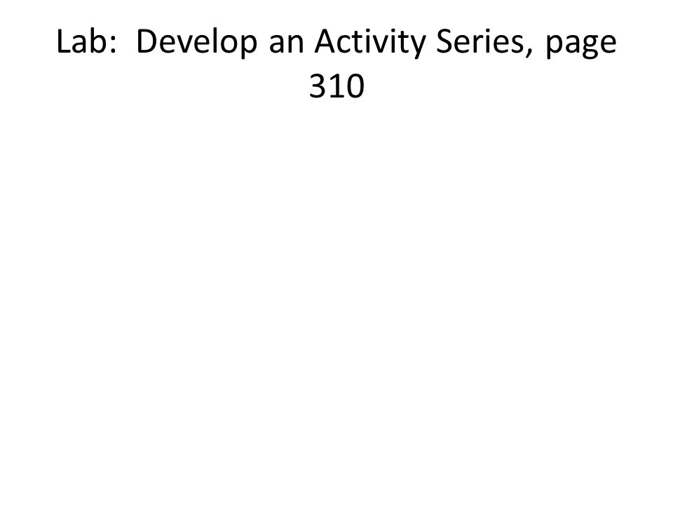 Lab: Develop an Activity Series, page 310