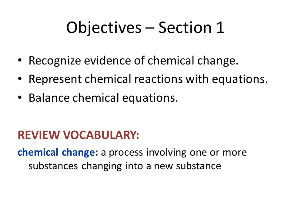 Objectives – Section 1 Recognize evidence of chemical change.