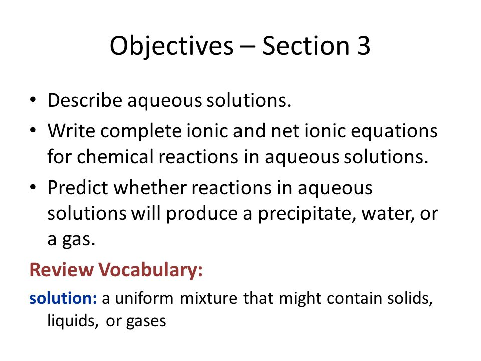 Objectives – Section 3 Describe aqueous solutions.