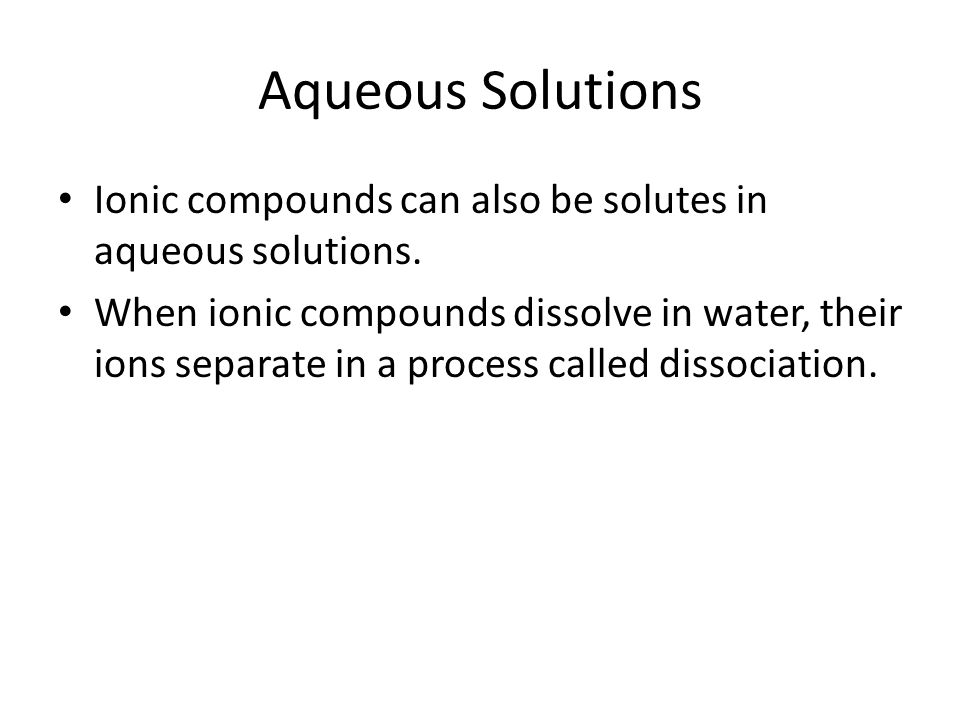 Aqueous Solutions Ionic compounds can also be solutes in aqueous solutions.