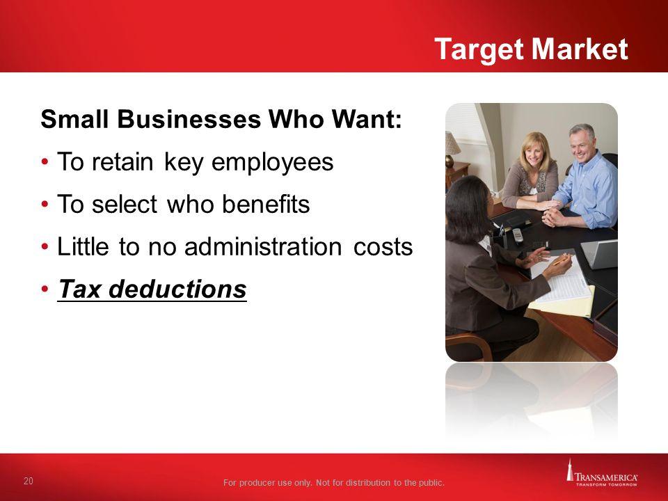 Target Market Small Businesses Who Want: To retain key employees