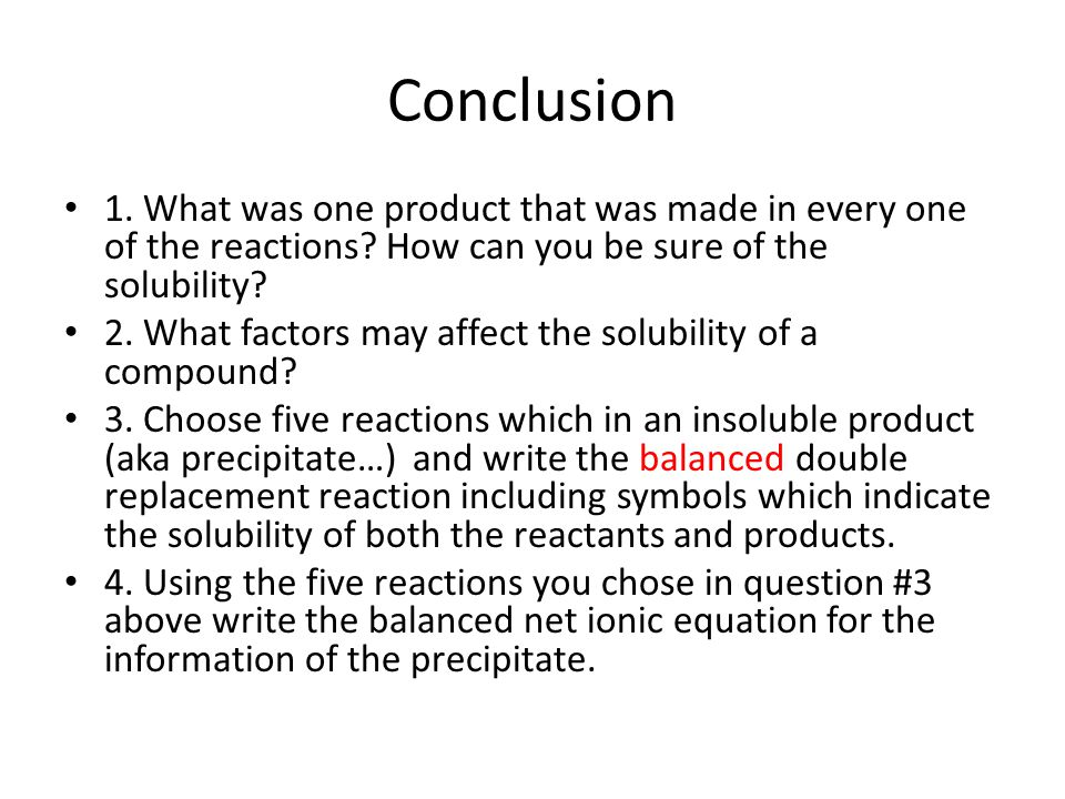 Conclusion 1. What was one product that was made in every one of the reactions How can you be sure of the solubility