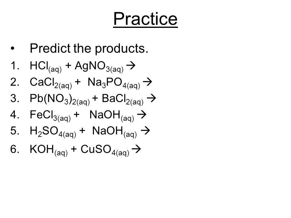 Practice Predict the products. HCl(aq) + AgNO3(aq) 