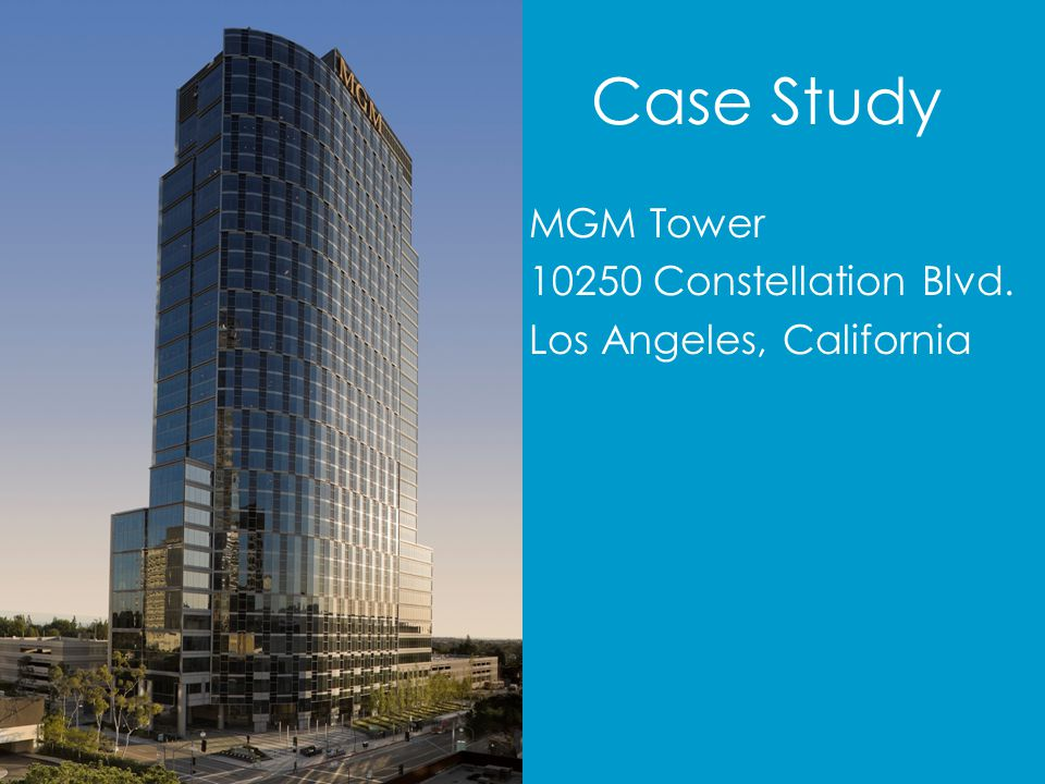 Case Study MGM Tower 10250 Constellation Blvd. Los Angeles, California