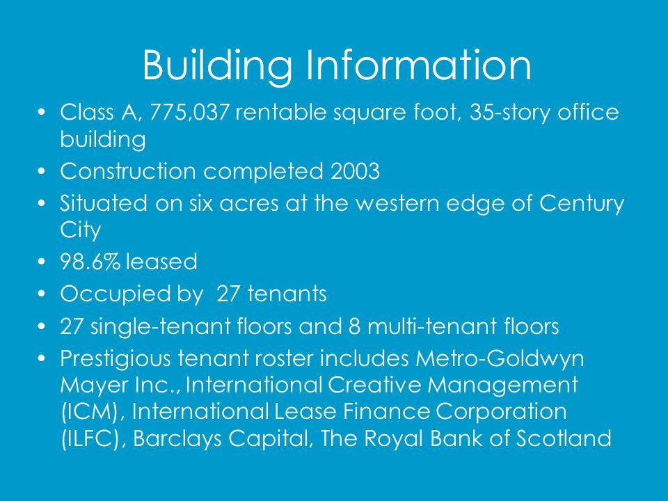 Building Information Class A, 775,037 rentable square foot, 35-story office building. Construction completed 2003.