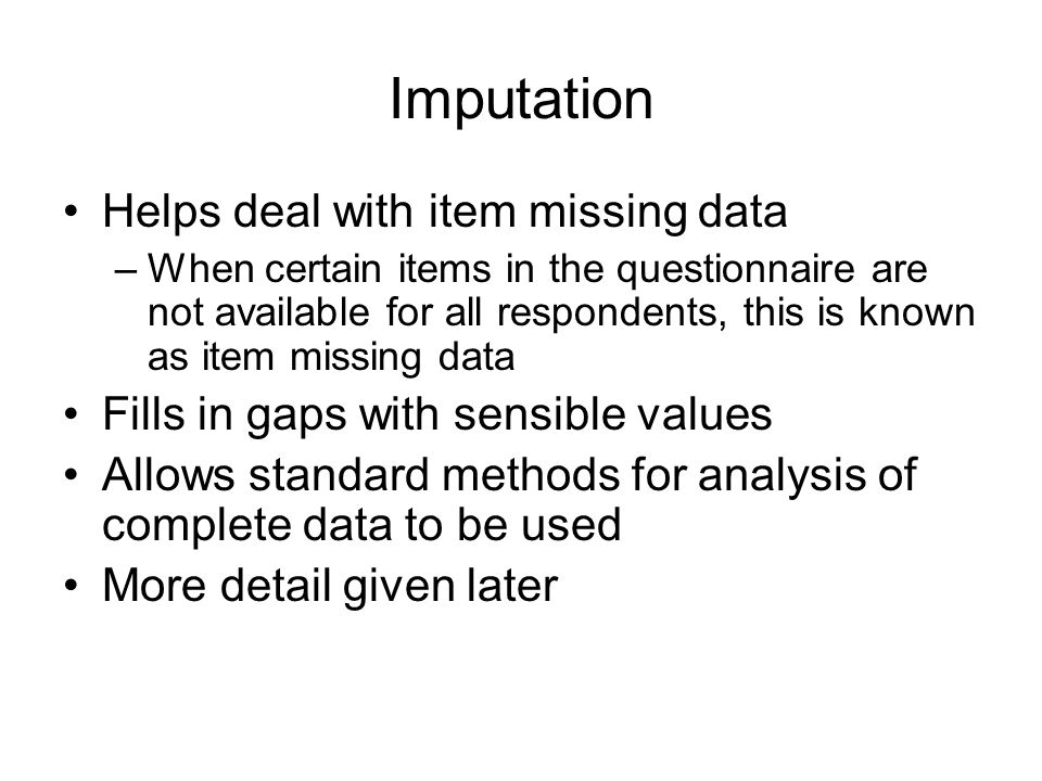 Imputation Helps deal with item missing data