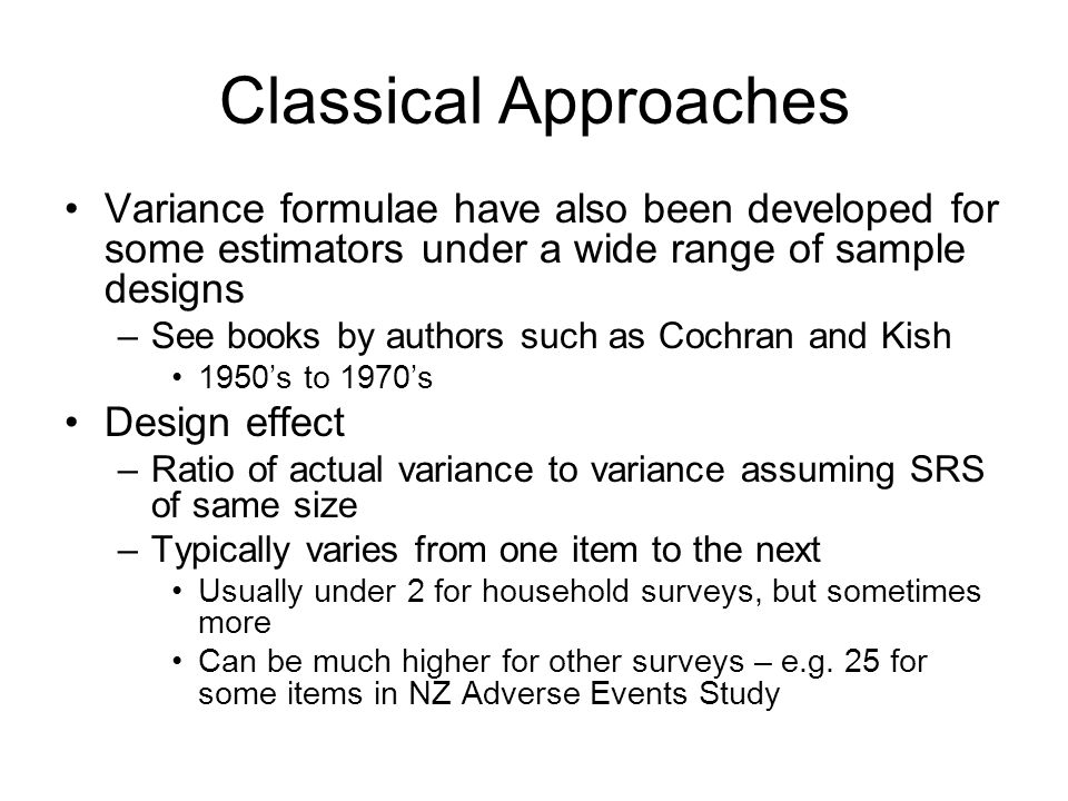 Classical Approaches Variance formulae have also been developed for some estimators under a wide range of sample designs.