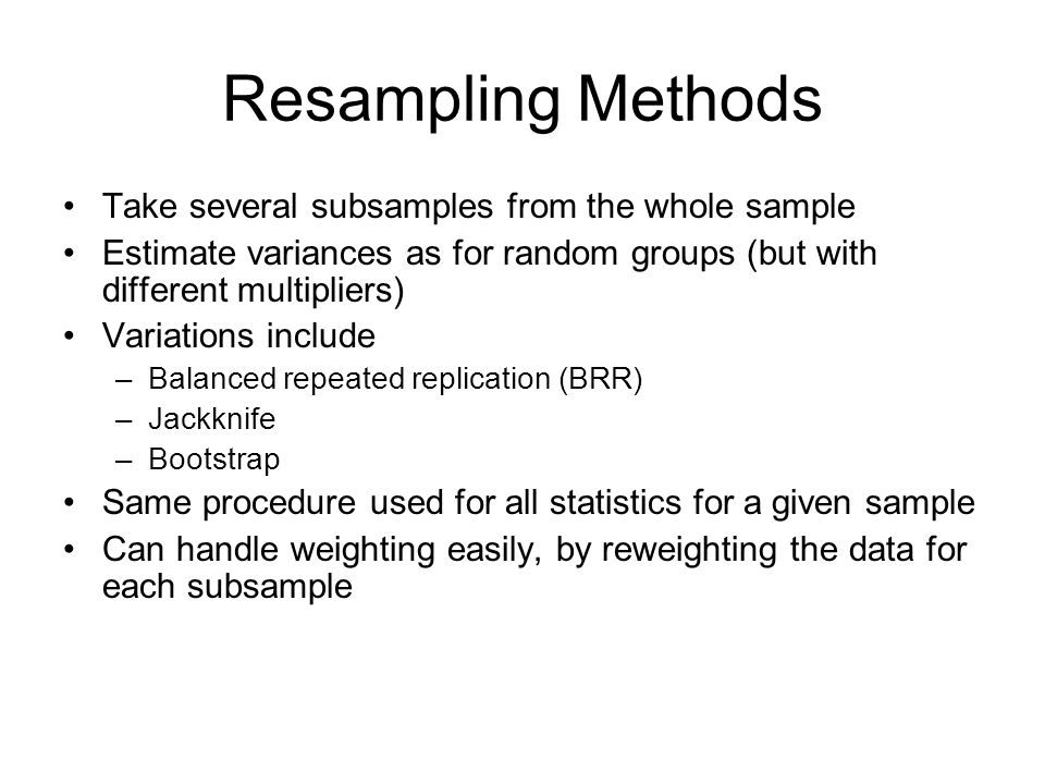 Resampling Methods Take several subsamples from the whole sample