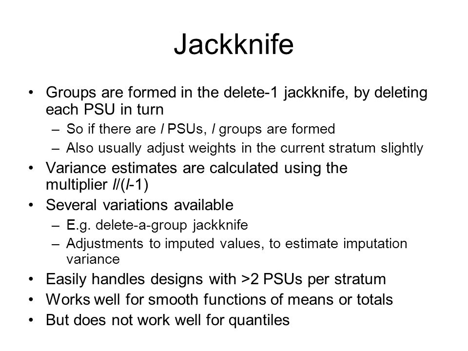 Jackknife Groups are formed in the delete-1 jackknife, by deleting each PSU in turn. So if there are l PSUs, l groups are formed.