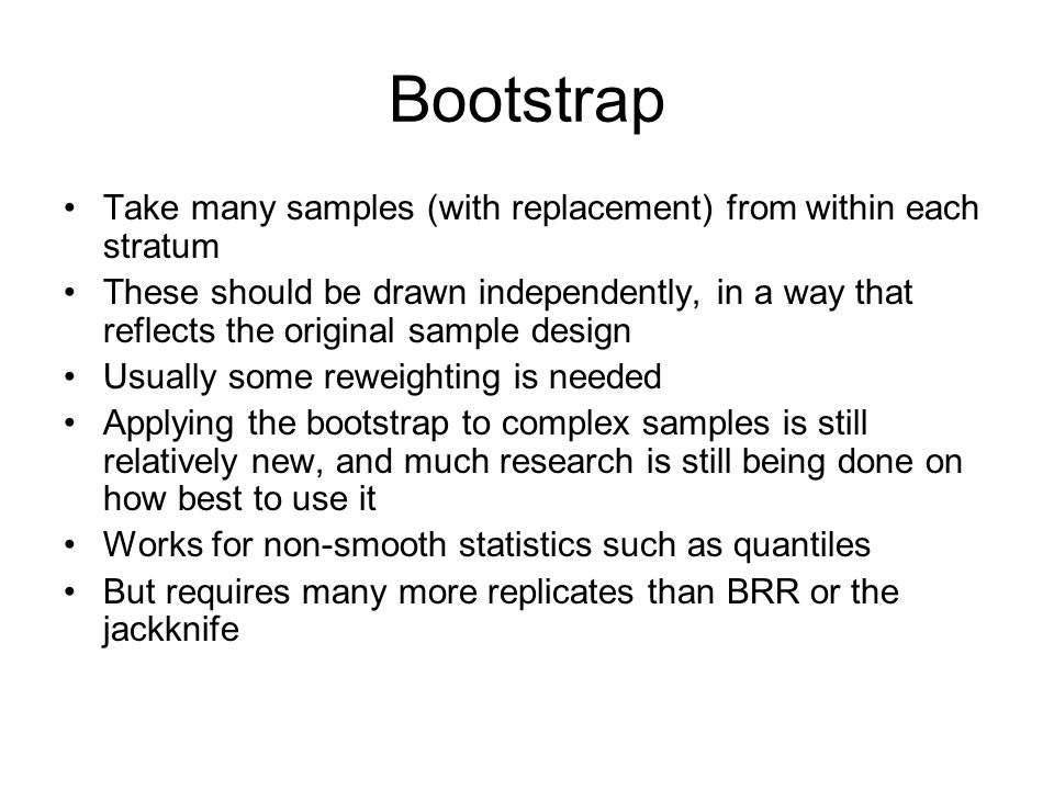 Bootstrap Take many samples (with replacement) from within each stratum.