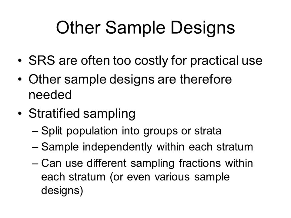 Other Sample Designs SRS are often too costly for practical use