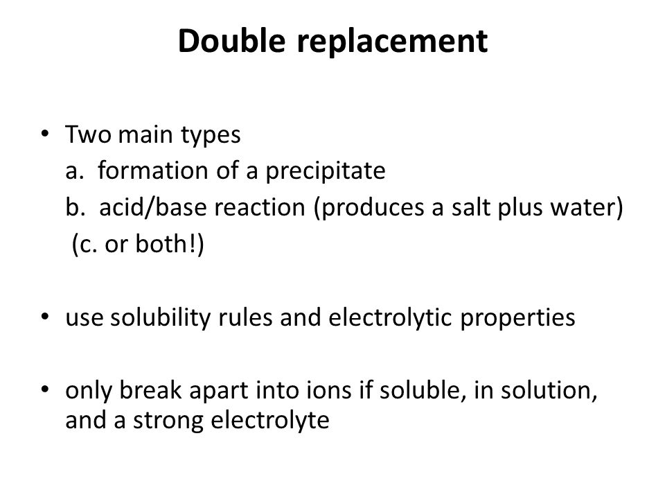 Double replacement Two main types a. formation of a precipitate