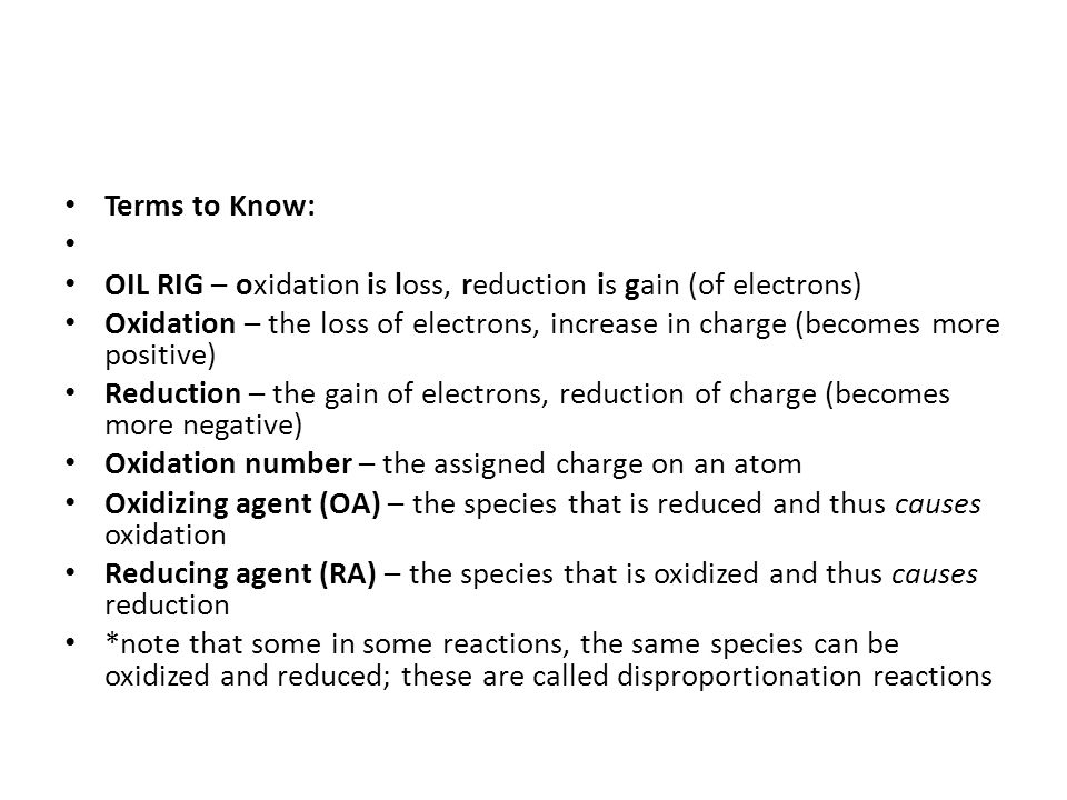 Terms to Know: OIL RIG – oxidation is loss, reduction is gain (of electrons)