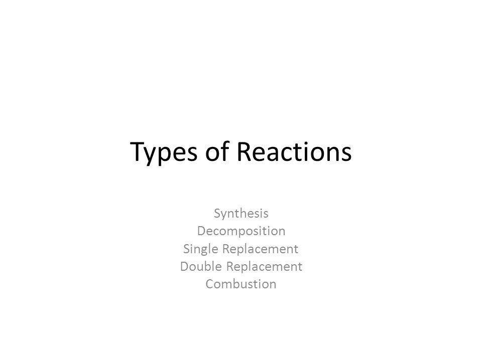 Types of Reactions Synthesis Decomposition Single Replacement