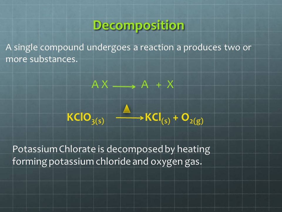 Decomposition A X A + X KClO3(s) KCl(s) + O2(g)