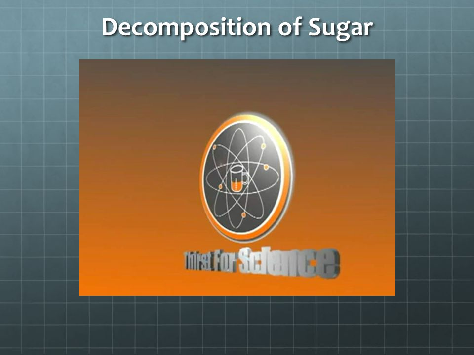 Decomposition of Sugar