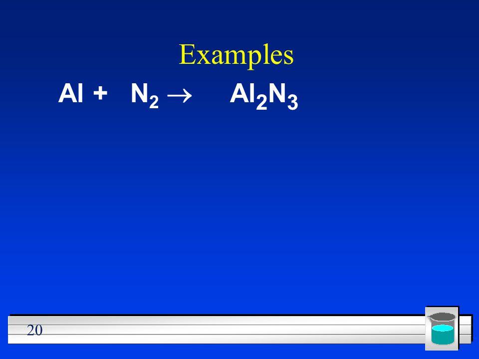 Examples Al + N2 ® Al2N3