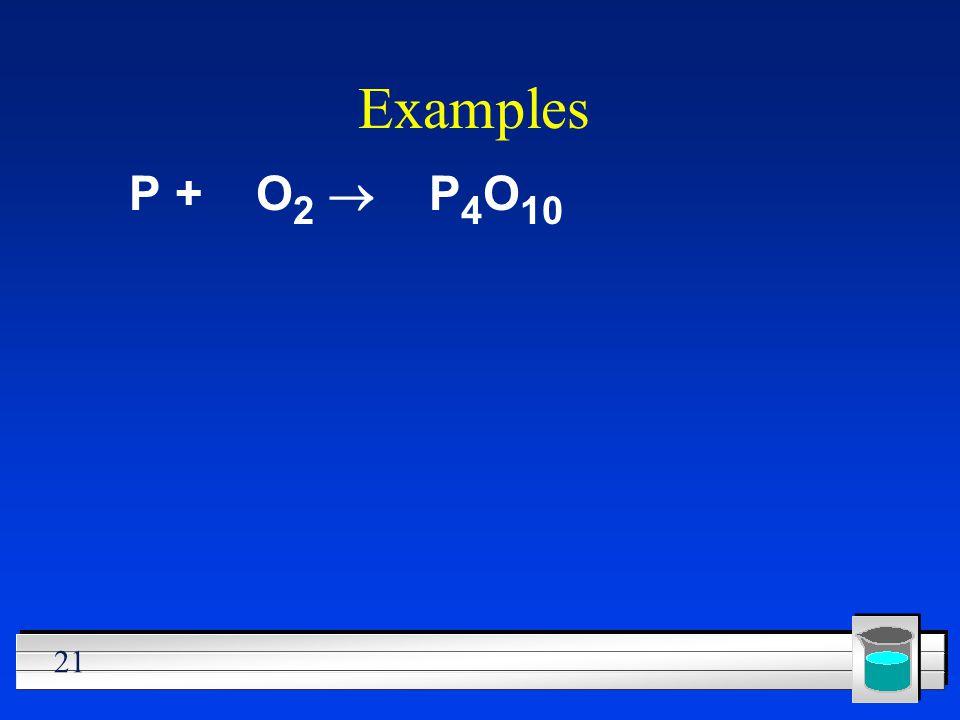 Examples P + O2 ® P4O10