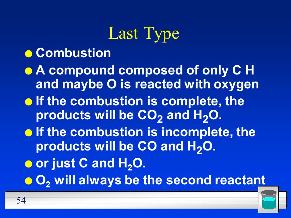 Last Type Combustion. A compound composed of only C H and maybe O is reacted with oxygen.