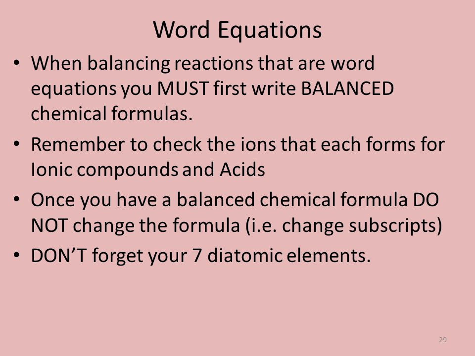 Word Equations When balancing reactions that are word equations you MUST first write BALANCED chemical formulas.