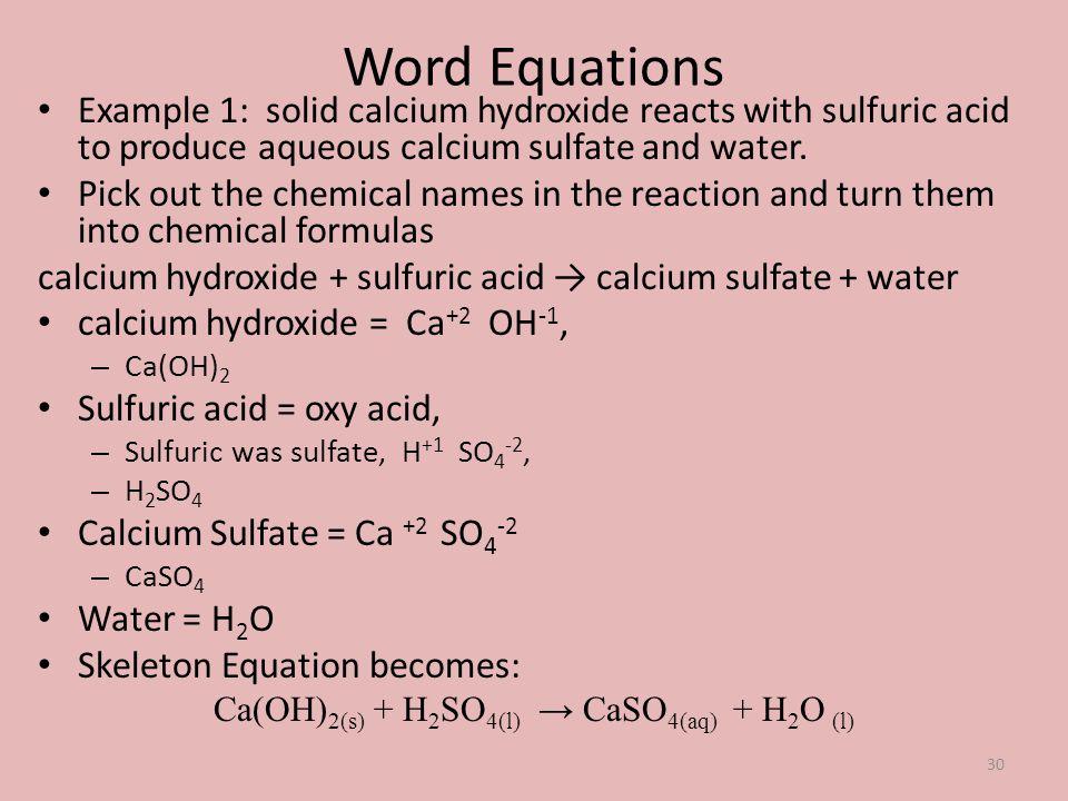 Ca(OH)2(s) + H2SO4(l) → CaSO4(aq) + H2O (l)