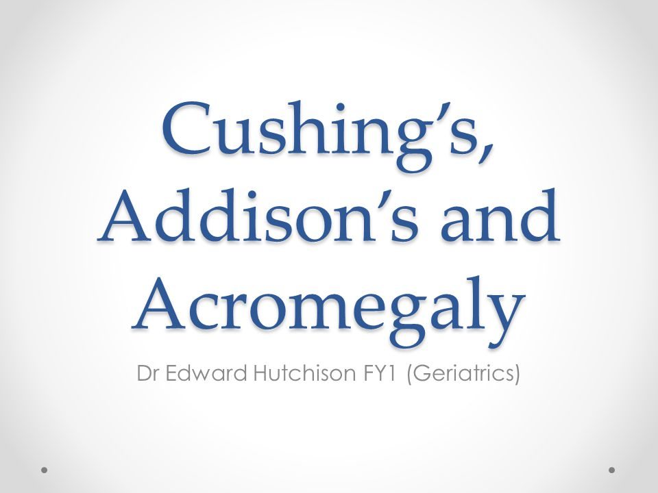Cushing's, Addison's and Acromegaly