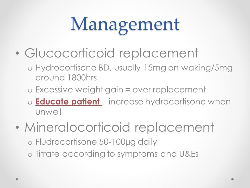 Management Glucocorticoid replacement Mineralocorticoid replacement