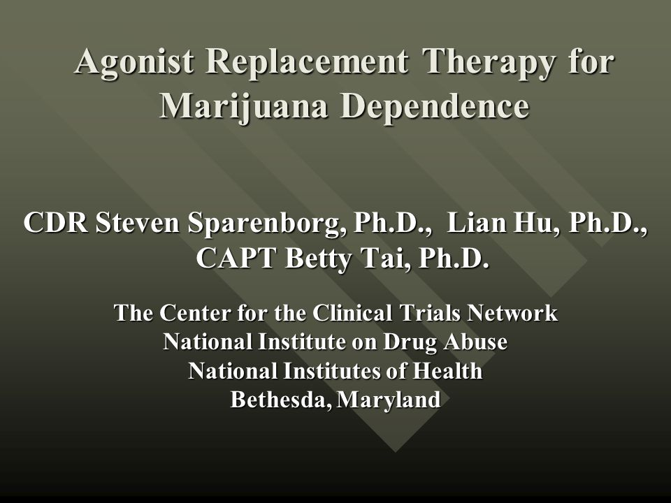 Agonist Replacement Therapy for Marijuana Dependence