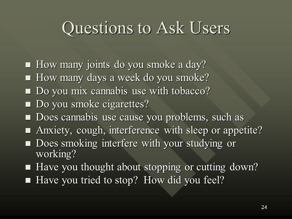 Questions to Ask Users How many joints do you smoke a day