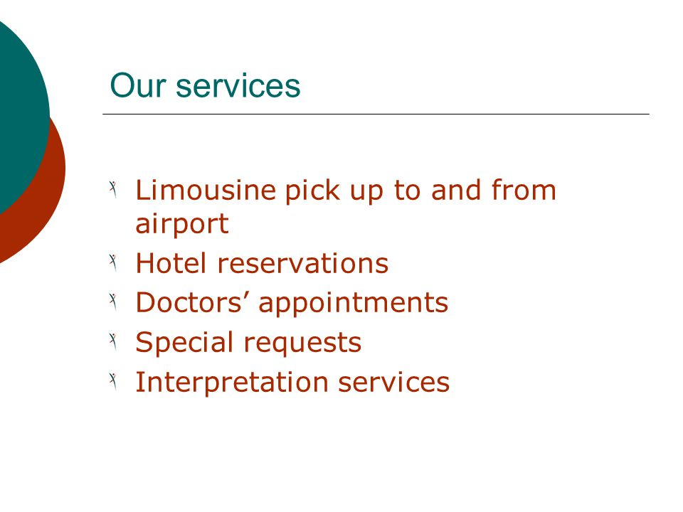 Our services Limousine pick up to and from airport Hotel reservations