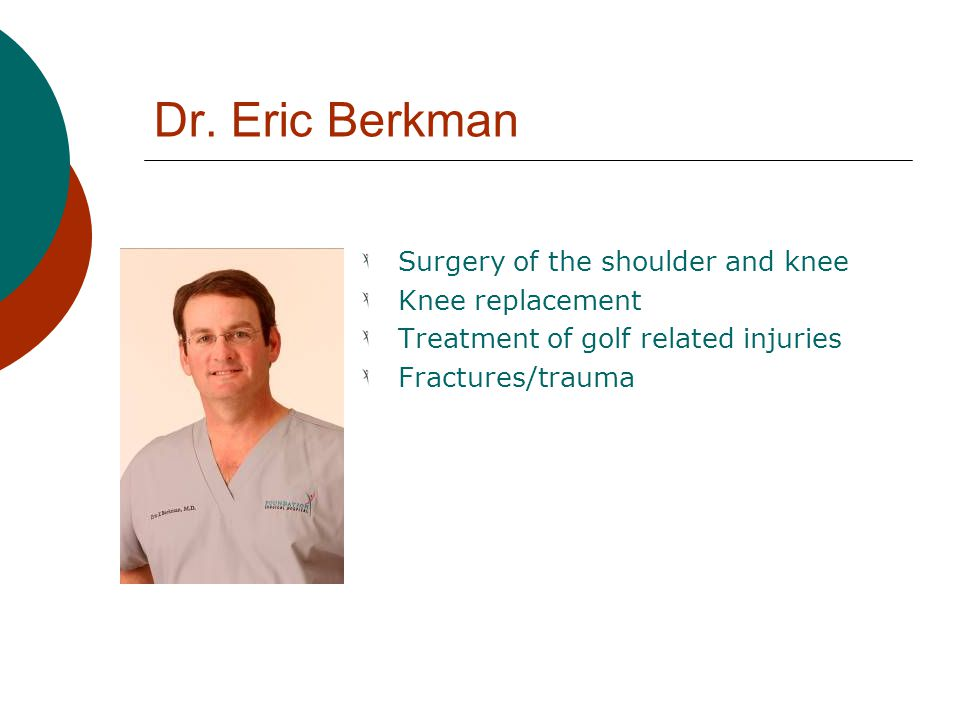 Dr. Eric Berkman Surgery of the shoulder and knee Knee replacement