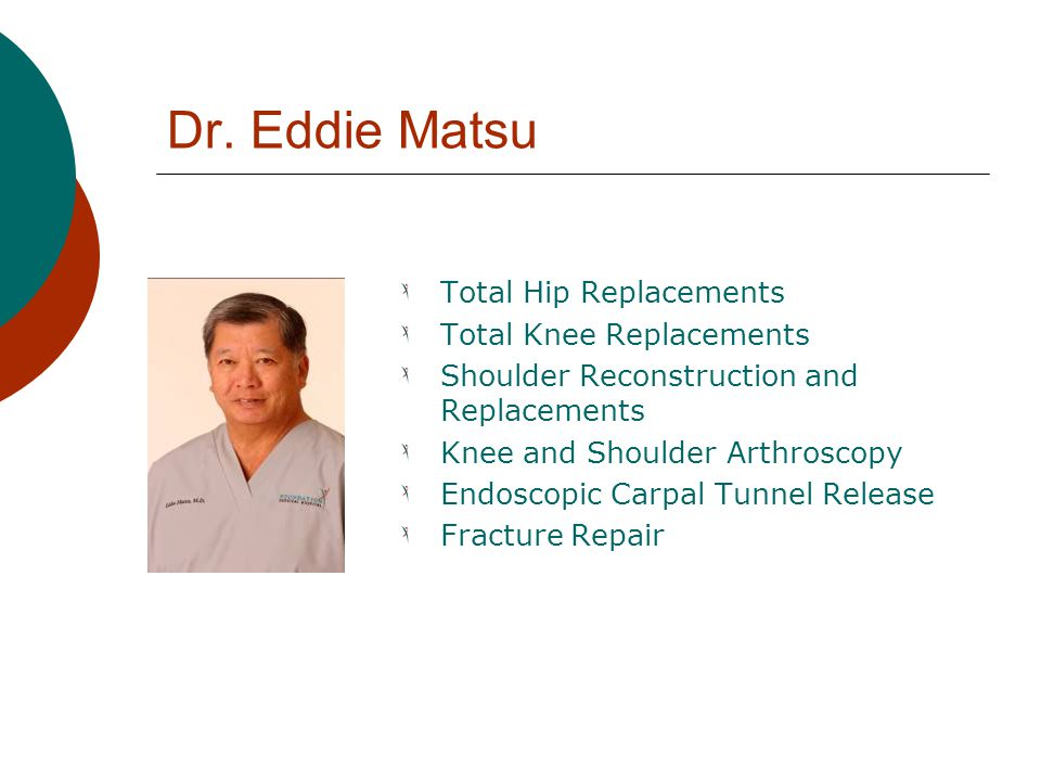 Dr. Eddie Matsu Total Hip Replacements Total Knee Replacements