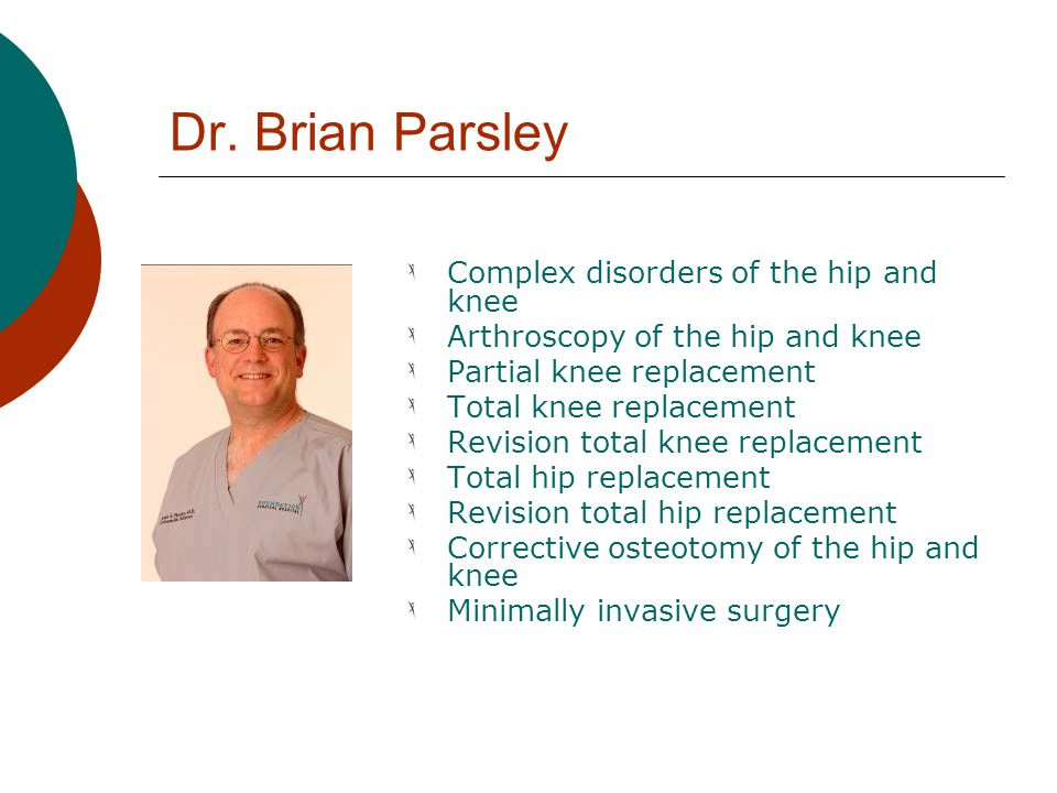 Dr. Brian Parsley Complex disorders of the hip and knee
