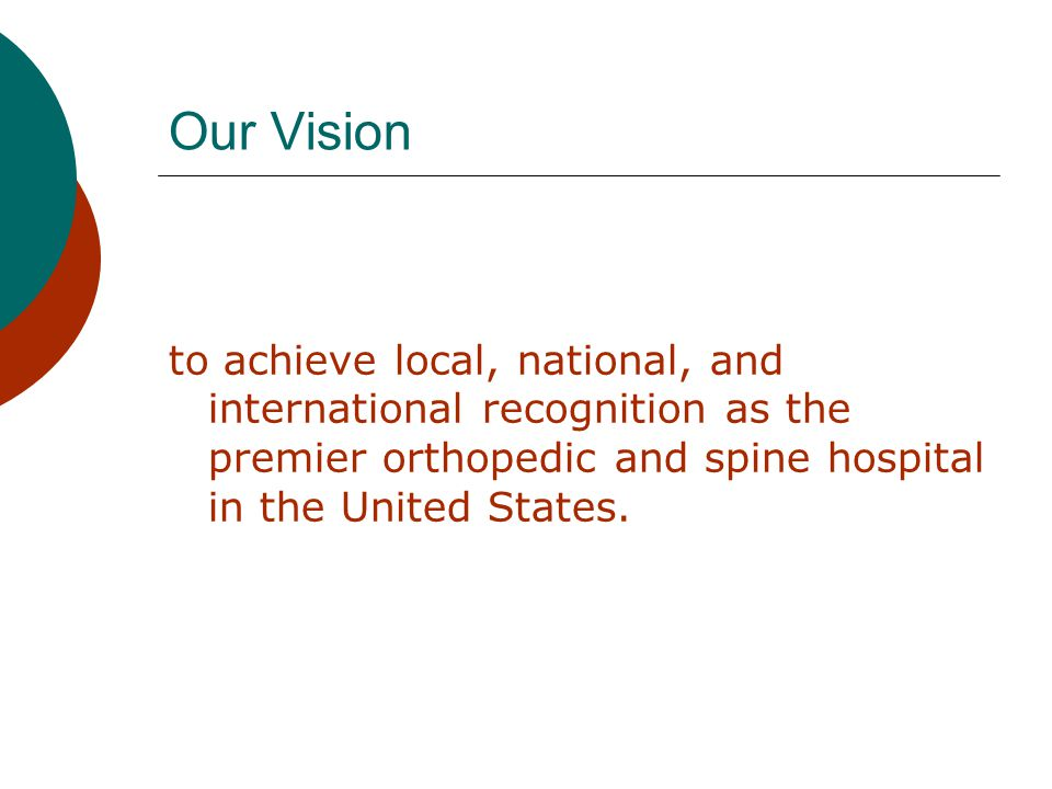 Our Vision to achieve local, national, and international recognition as the premier orthopedic and spine hospital in the United States.