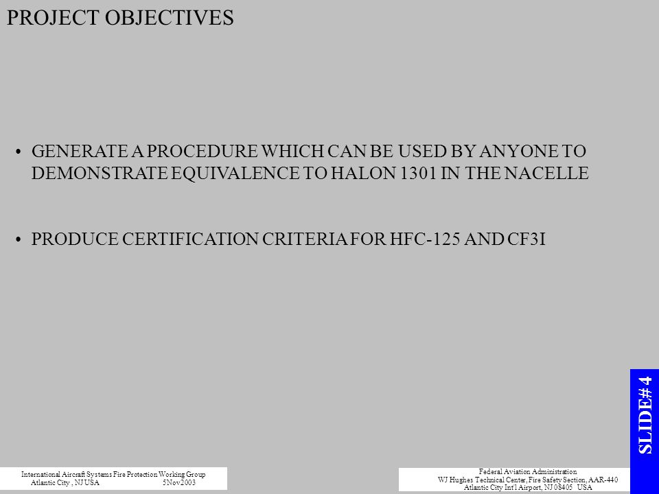 PROJECT OBJECTIVES GENERATE A PROCEDURE WHICH CAN BE USED BY ANYONE TO DEMONSTRATE EQUIVALENCE TO HALON 1301 IN THE NACELLE.