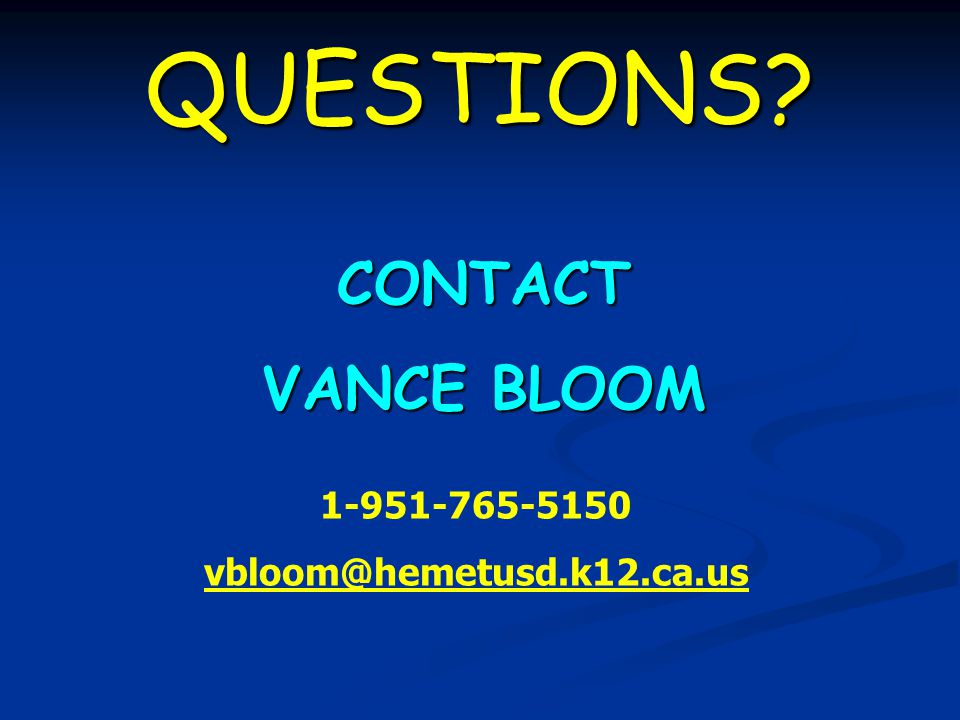 QUESTIONS CONTACT VANCE BLOOM 1-951-765-5150