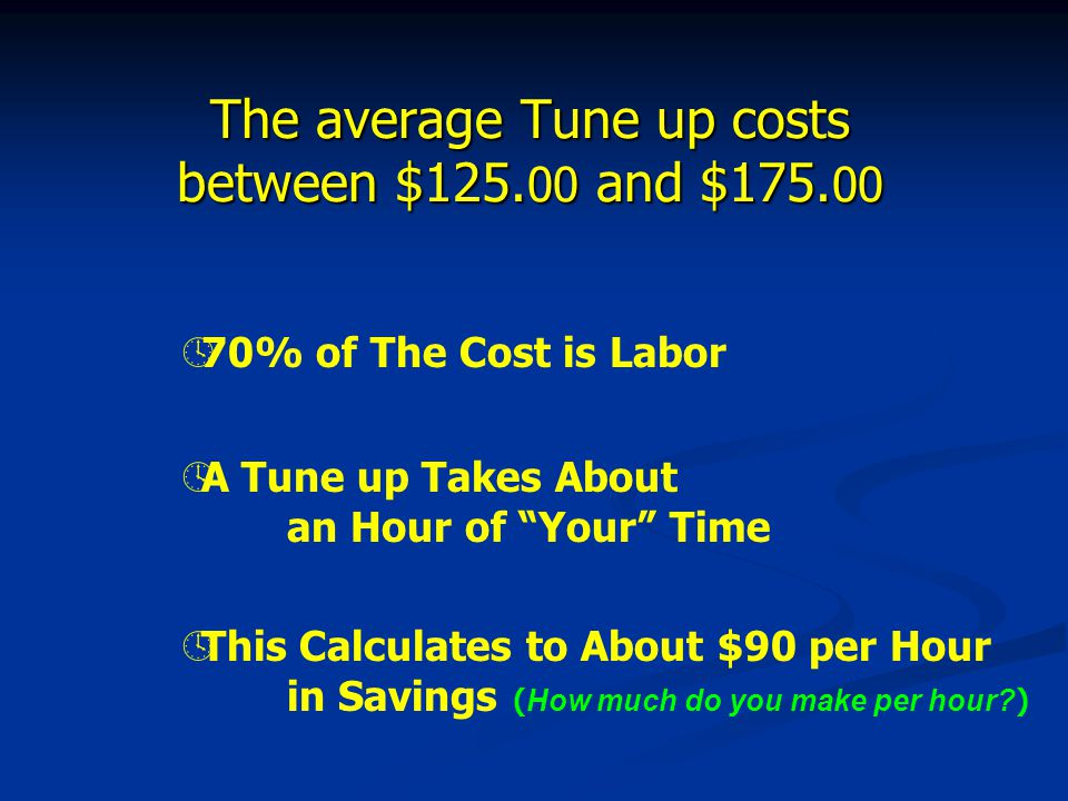 The average Tune up costs between $125.00 and $175.00