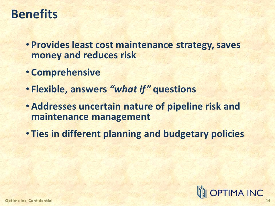 Benefits Provides least cost maintenance strategy, saves money and reduces risk. Comprehensive. Flexible, answers what if questions.