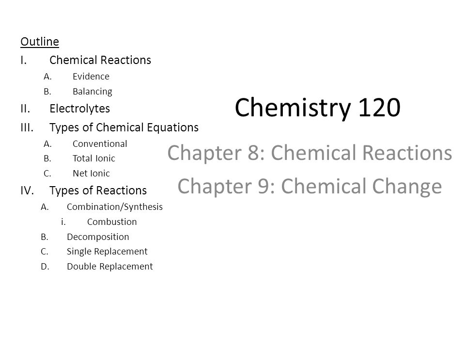Chapter 8: Chemical Reactions Chapter 9: Chemical Change