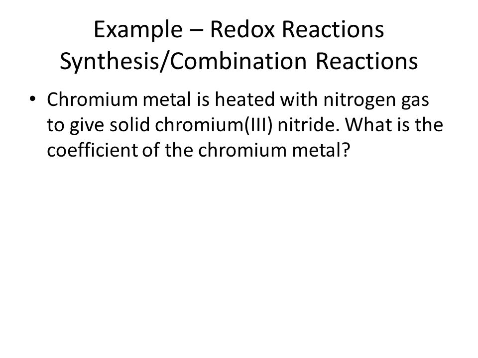 Example – Redox Reactions Synthesis/Combination Reactions