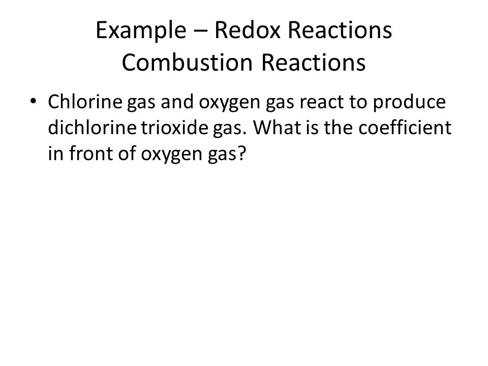 Example – Redox Reactions Combustion Reactions