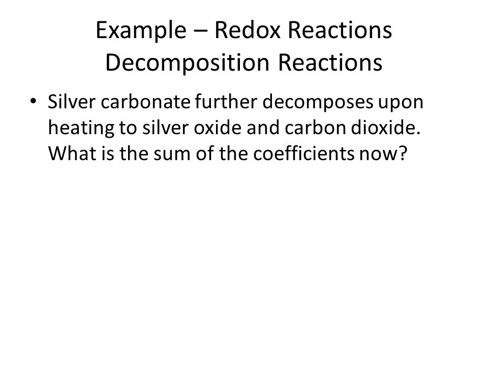 Example – Redox Reactions Decomposition Reactions