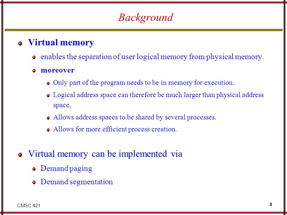 Background Virtual memory Virtual memory can be implemented via