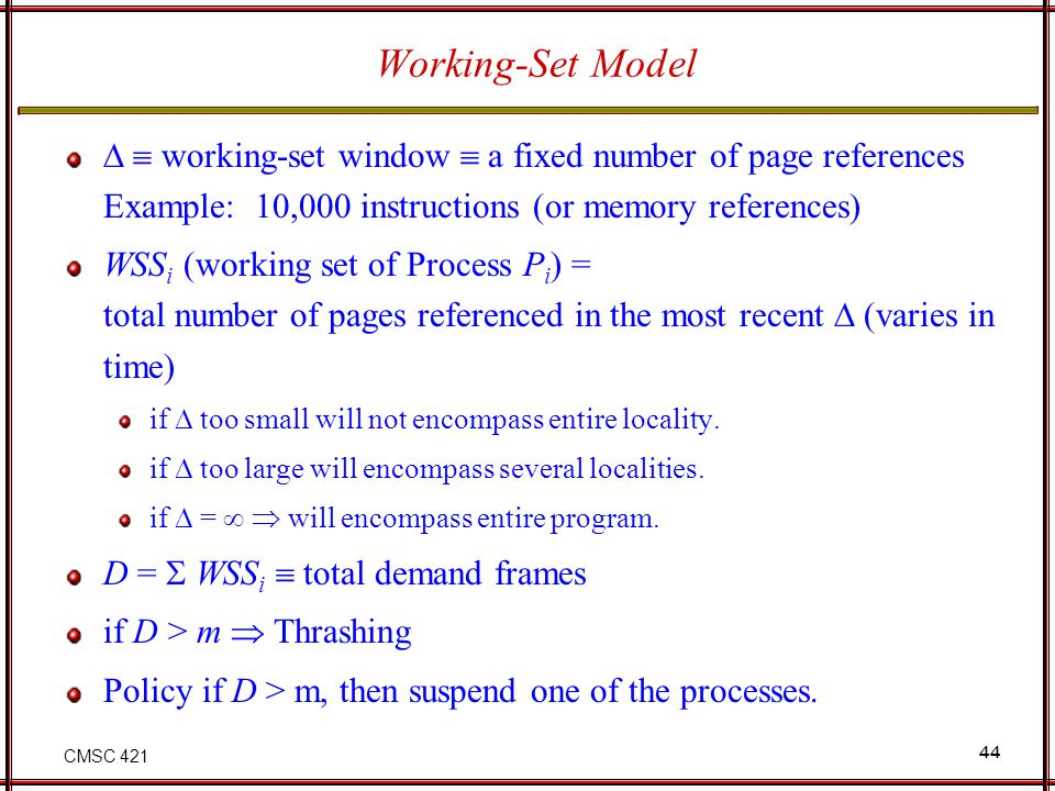 Working-Set Model   working-set window  a fixed number of page references Example: 10,000 instructions (or memory references)